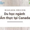 Du học ngành Ẩm thực tại Canada – Niagara Region