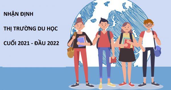 NHẬN ĐỊNH TÌNH HÌNH THỊ TRƯỜNG DU HỌC CUỐI 2021 - ĐẦU 2022